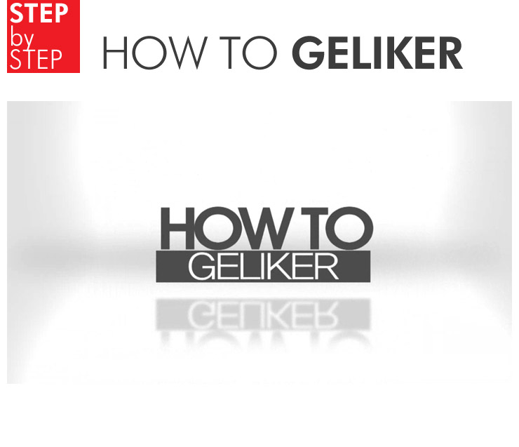 HOW TO GELIKER